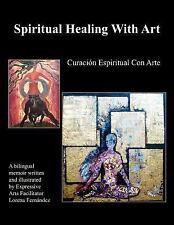 Spiritual Healing with Art : Curacion Espiritual con Arte by Lorena Fernandez...