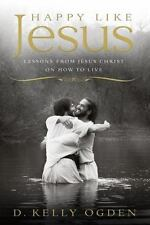 NEW - Happy Like Jesus: Lessons From Jesus Christ on How To Live