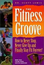 Fitness Groove : How to Never Stop, Never Give up and Stay Fit Forever!  Chatt-A