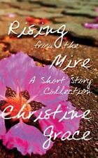 Rising From The Mire: A Short Story Collection