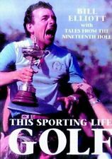 This Sporting Life Golf: The Story of the Men and Women Who Made the Game What I