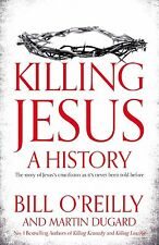 """Killing Jesus.  A history"" - Bill O'Reillly and Martin Dugard."