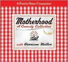 NEW Motherhood (Prairie Home Companion (Audio)) by Garrison Keillor