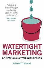 Watertight Marketing: Delivering Long-Term Sales Results by Bryony Thomas (Paperback, 2013)