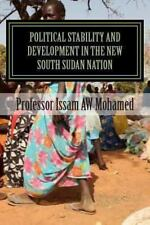 Political Stability and Development in the New South Sudan Nation by Issam...