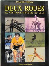 DEUX ROUES LA VERITABLE HISTOIRE DU VELO DE J.SERAY VELOCIPEDE MICHAUX COURSE