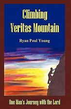 Climbing Veritas Mountain : One Man's Journey with the Lord by Ryan Young...