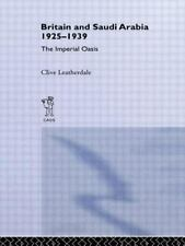Britain and Saudi Arabia, 1925-1939 : The Imperial Oasis by Clive Leatherdale...