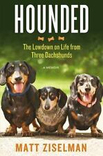 Hounded : The Lowdown on Life from Three Dachshunds by Matt Ziselman (2013,...