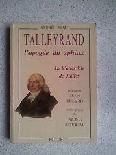 André Beau TALLEYRAND l'apogée du Sphinx : la Monarchie de Juillet 1998
