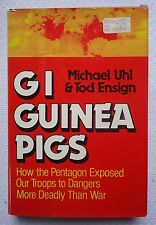 G. I. Guinea Pigs : How the Pentagon Exposed Our Troops to Dangers More Deadly