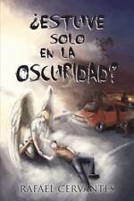 �Estuve Solo en la Oscuridad? by Rafael Cervantes (2013, Paperback)