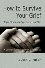 How To Survive Your Grief: When Someone You Love Has Died, Good Books