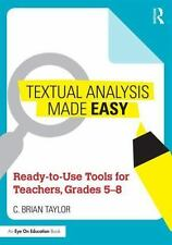 Textual Analysis Made Easy : Ready-To-Use Tools for Teachers, Grades 5-8 by...