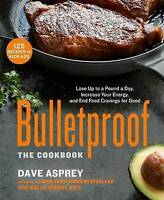 Bulletproof: The Cookbook: Lose Up to a Pound a Day, Increase Your Energy, and E