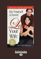 Do Yourself a Favor, Love Your Wife by H. Page Williams (2012, Paperback)