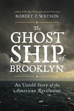 Ghost Ship of Brooklyn An Untold Story of the American Revolution Robert Watson