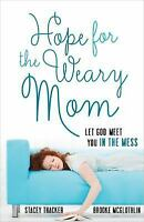 Hope for the Weary Mom : Let God Meet You in the Mess by Stacey Thacker and...