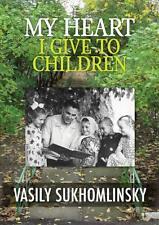 My Heart I Give to Children by Vasily Aleksandrovich Sukhomlinsky