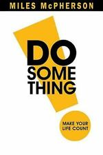 DO Something! : Make Your Life Count by Miles McPherson (2009, Hardcover)