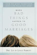 When Bad Things Happen to Good Marriages : How to Stay Together When Life Pulls