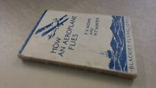 How an Aeroplane Flies (Blackies Flying Series), F V Monk and H T