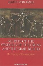 Secrets of the Stations of the Cross and the Grail Blood: The Mystery of Transfo