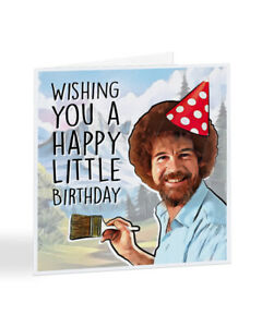 Bob Ross Birthday Card - Happy Little Birthday - Funny Painting Art Card - A7128