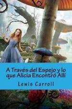 A Traves Del Espejo y lo Que Alicia Encontro Alli (Spanish Edition) by Lewis...