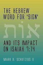 The Hebrew Word for 'sign' and its Impact on Isaiah 7:14 by Mark D. Schutzius II