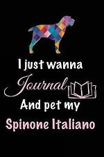 I Just Wanna Journal and Pet My Spinone Italiano : Dog Novels, 6 X 9, 108.