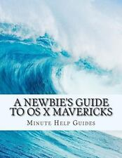A Newbie's Guide to OS X Mavericks : Switching Seamlessly from Windows to Mac...