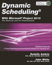Dynamic Scheduling with Microsoft Project 2010: The Book by and for Professional