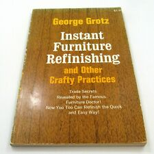 Instant Furniture Refinishing & Other Crafty Practices by George Grotz  (bx)