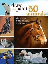 Draw and Paint 50 Animals: Dogs, Cats, Birds, Horses and More, Scott, Jeanne Fil