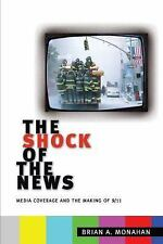 The Shock of the News : Media Coverage and the Making Of 9/11 by Brian A....