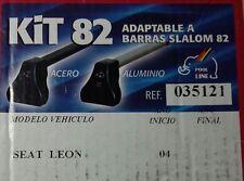 KIT 82 ADAPTABLE A BARRAS SLALOM 82 REF 035134 PARA SEAT LEON AÑO INICIO 04