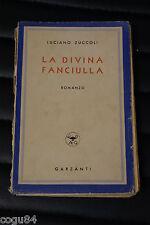 Luciano Zuccoli - La Divina Fanciulla - Prima Ed. 1944 Garzanti