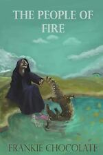 The People of Fire : Inspiration, Is Where It Finds You by Frankie Chocolate...