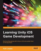 Learning Unity Ios Game Development, Paperback by Langley, Kyle, Brand New, F...