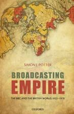 Broadcasting Empire : The BBC and the British World, 1922-1970 by Simon J....
