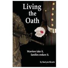 Living the Oath : Warriors Take It, Families Endure It by Raelynn Ricarte...