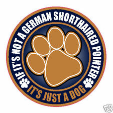 "Not A German Shorthaired Pointer Just A Dog 5"" Sticker"
