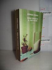 LIBRO Joshua Ferris NON CONOSCO IL TUO NOME ed.2010 Traduz. Stefano Bortolussi☺