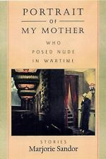 PORTRAIT OF MY MOTHER, WHO POSED NUDE IN WARTIME - SANDOR, MARJORIE - NEW HARDCO