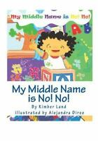 My Middle Name Is No! No!, Paperback by Land, Kimber; Dirzo, Alejandra, Like ...