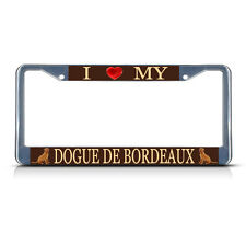 I Love My Dogue De Bordeaux Dog Heavy Duty Metal License Plate Frame Tag Border