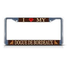 I Love My Dogue De Bordeaux Dog Heavy Duty Metal License Plate Frame Tag Border
