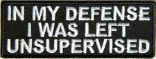 BIKER PATCH In My Defense I Was Left Unsupervised Patch - 4x1.5 inch
