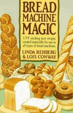 Bread Machine Magic: 139 Exciting New Recipes Created Especially for Use in All